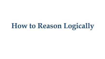How to Reason Logically
